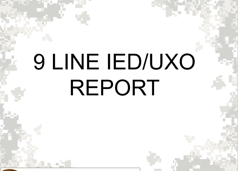 A powerpoint class on how to report a 9-line IED/UXO report