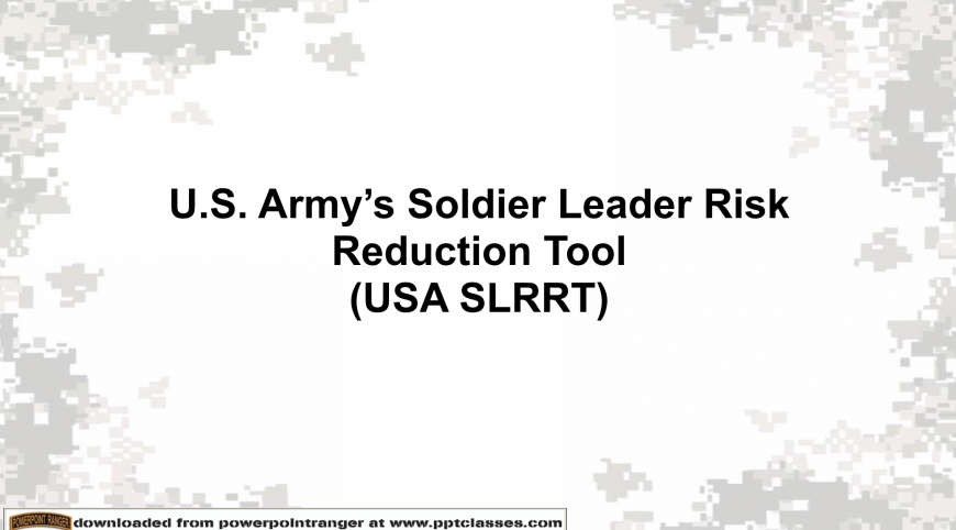 US Army's Soldier Leader Risk Reduction Tool (SLRRT) PPT Class