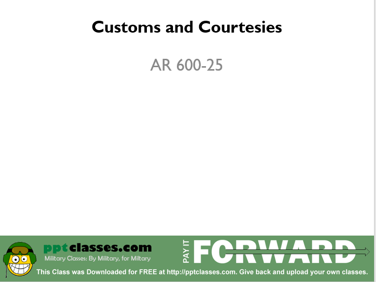 A power point class on AR 600-25 of Army Customs and Courtesies
