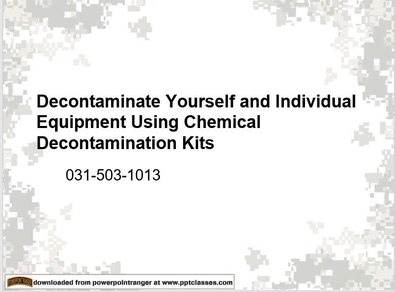 A power class to Decontaminate Yourself and Individual Equipment Using Chemical Decontaminating Kits