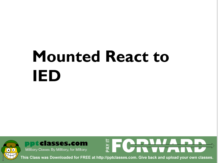 A power point class to React to possible Improvised Explosive Device (IED)