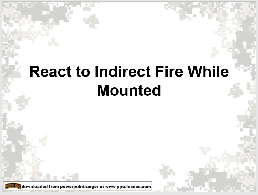 A power point class on react to indirect fire while mounted