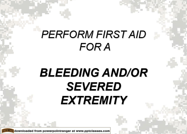 A power point class to Perform First Aid for Bleeding of an Extremity