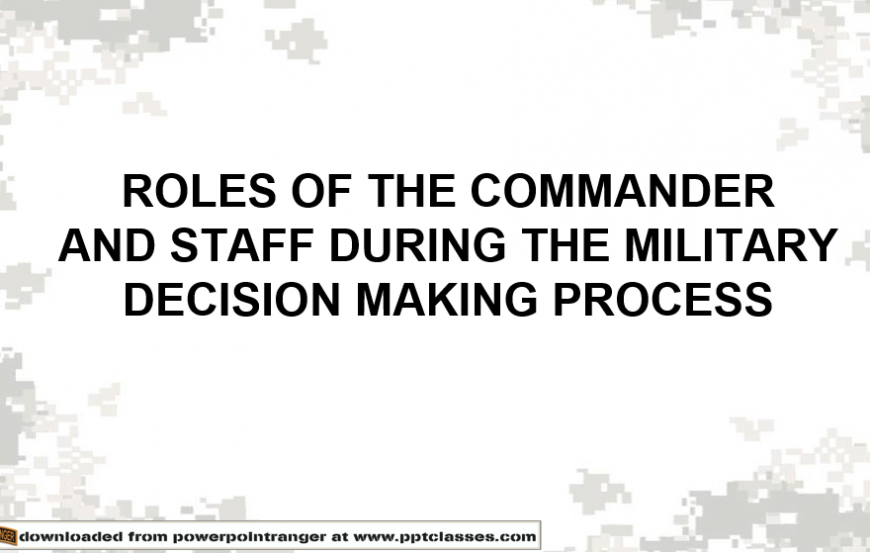 Roles of the Commander and Staff in MDMP